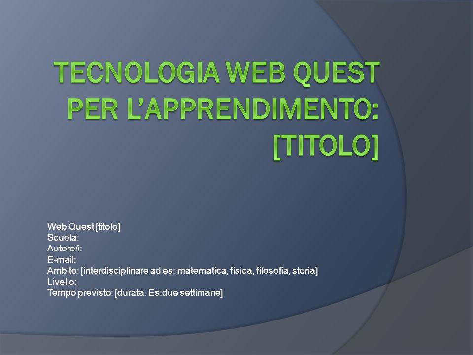 Tecnologia Web Quest per l'apprendimento: [titolo]